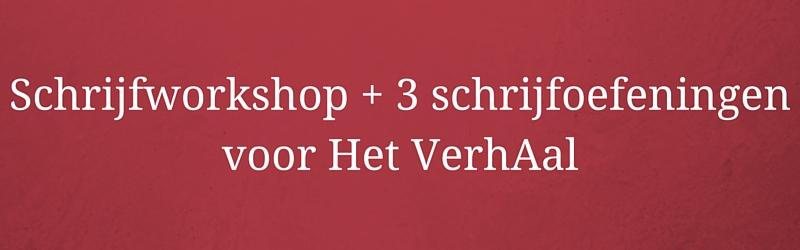 Schrijfworkshop + 3 schrijfoefeningen voor Het VerhAal