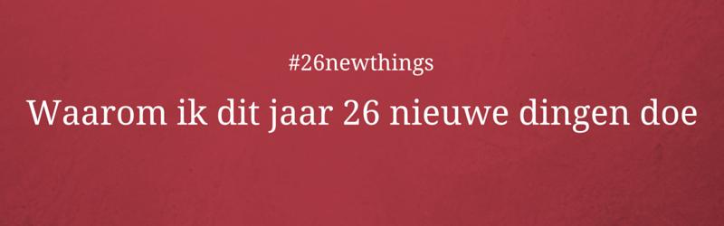 Waarom ik dit jaar 26 nieuwe dingen doe